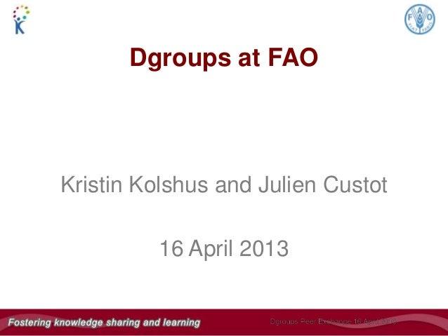 Kristin Kolshus and Julien Custot16 April 2013Dgroups at FAO
