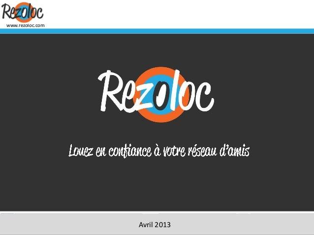 www.rezoloc.com    facebook.com/Rezoloc          @Rezoloc   blog.rezoloc.com                           Avril 2013