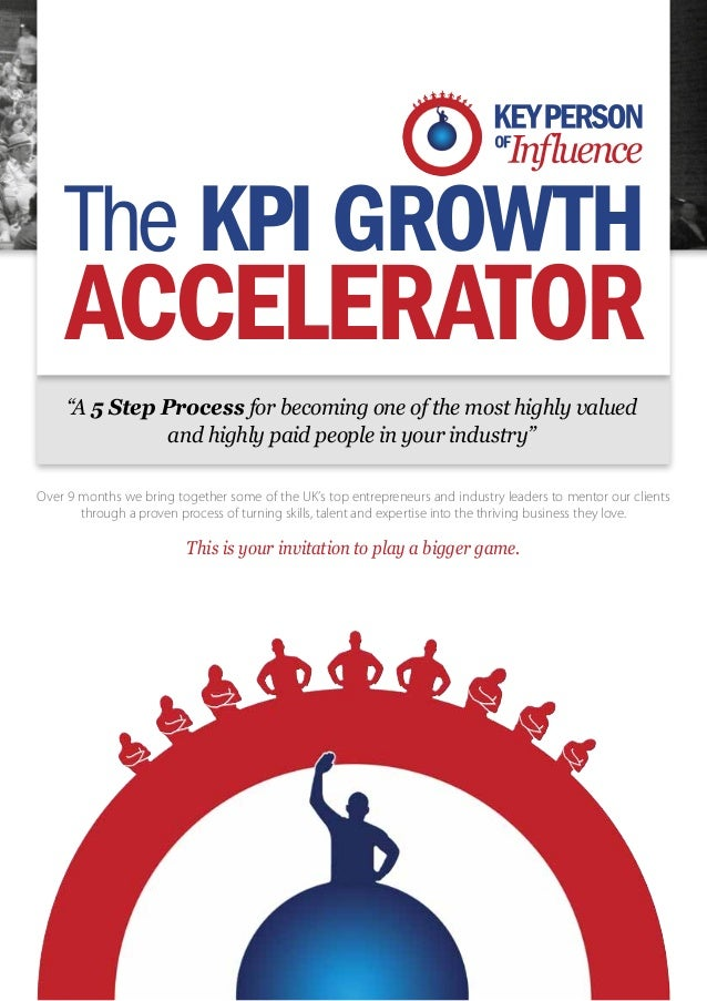 """The KPI GROWTH     ACCELERATOR     """"A 5 Step Process for becoming one of the most highly valued               and highly p..."""