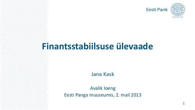 Finantsstabiilsuse ülevaade1Jana KaskAvalik loengEesti Panga muuseumis, 2. mail 2013