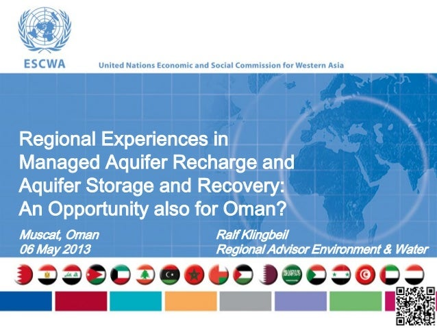 Regional Experiences inManaged Aquifer Recharge andAquifer Storage and Recovery:An Opportunity also for Oman?Muscat, Oman0...