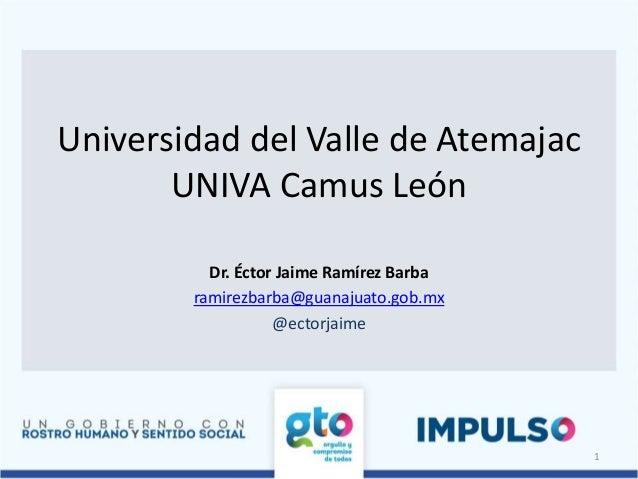Universidad del Valle de AtemajacUNIVA Camus LeónDr. Éctor Jaime Ramírez Barbaramirezbarba@guanajuato.gob.mx@ectorjaime1