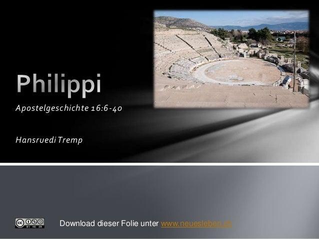 Apostelgeschichte 16:6-40Hansruedi TrempDownload dieser Folie unter www.neuesleben.ch