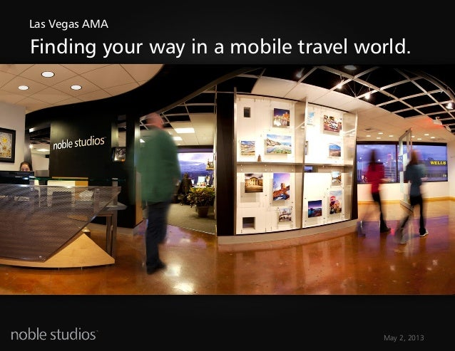 May 2, 2013Finding your way in a mobile travel world.Las Vegas AMA