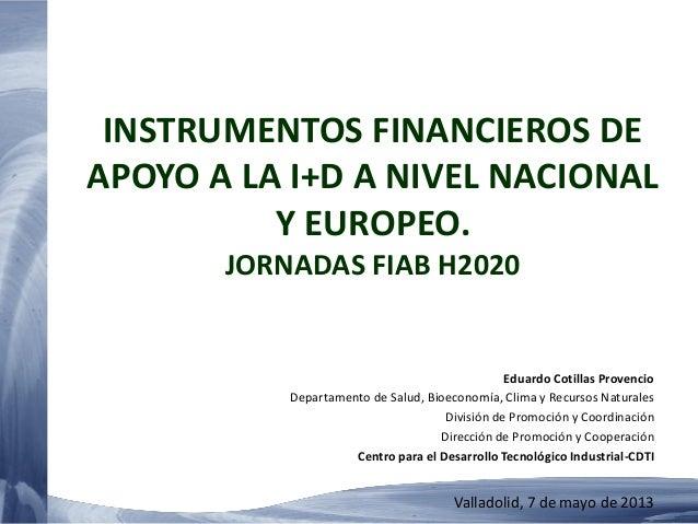 INSTRUMENTOS FINANCIEROS DEAPOYO A LA I+D A NIVEL NACIONALY EUROPEO.JORNADAS FIAB H2020Eduardo Cotillas ProvencioDepartame...