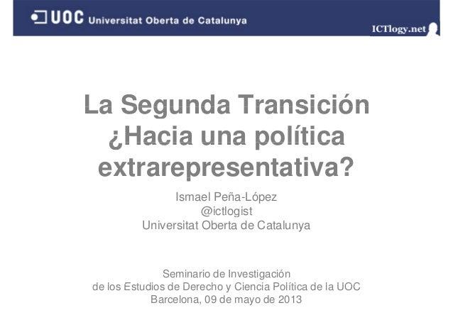 La Segunda TransiciónLa Segunda Transición¿Hacia una política¿Hacia una políticaextrarepresentativa?pIsmael Peña-López@ict...