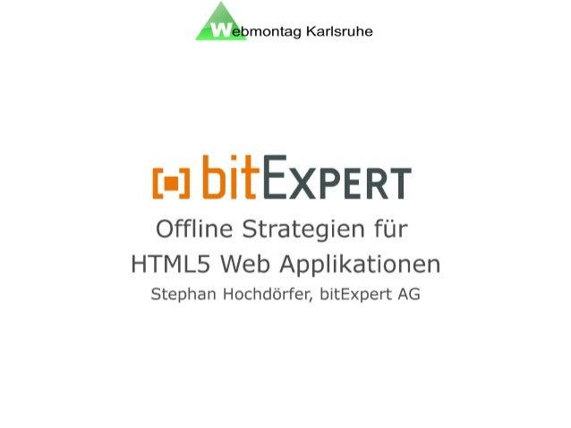 Offline Strategien für HTML5 Web ApplikationenÜber mich Stephan Hochdörfer Head of IT der bitExpert AG, Mannheim S.Hoch...