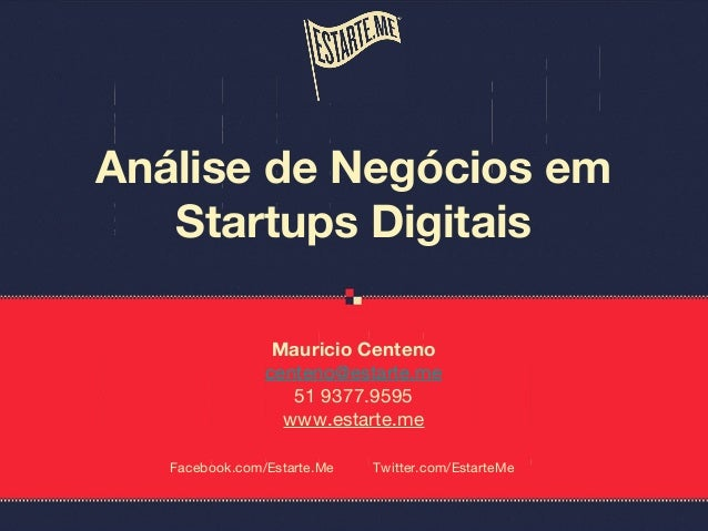 Mauricio Centenocenteno@estarte.me51 9377.9595www.estarte.meAnálise de Negócios emStartups DigitaisFacebook.com/Estarte.Me...