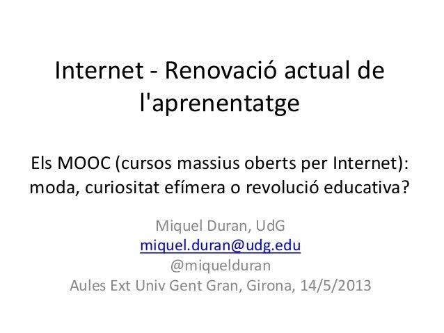 Internet - Renovació actual delaprenentatgeEls MOOC (cursos massius oberts per Internet):moda, curiositat efímera o revolu...