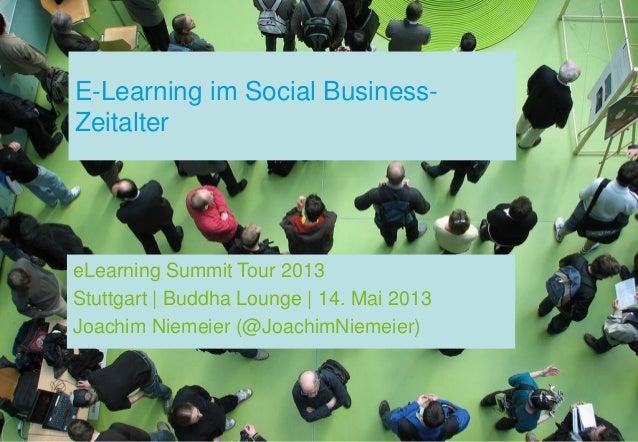 E-Learning im Social Business-ZeitaltereLearning Summit Tour 2013Stuttgart | Buddha Lounge | 14. Mai 2013Joachim Niemeier ...