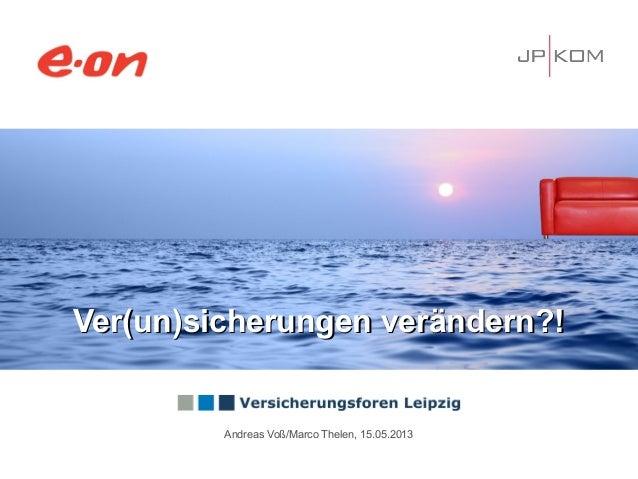Ver(un)sicherungen verändern?!Ver(un)sicherungen verändern?!Andreas Voß/Marco Thelen, 15.05.2013