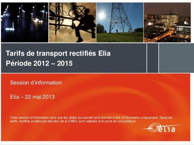 1Session d'informationElia – 22 mai 2013Cette session d'information ainsi que les slides qui suivent sont donnés à titre d...