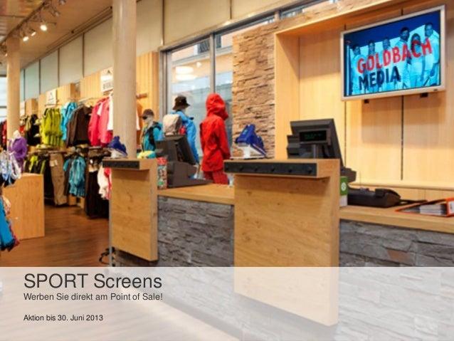 SPORT ScreensWerben Sie direkt am Point of Sale!Aktion bis 30. Juni 2013