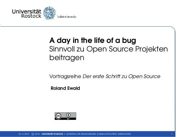 A day in the life of a bugSinnvoll zu Open Source ProjektenbeitragenVortragsreihe Der erste Schritt zu Open SourceRoland E...