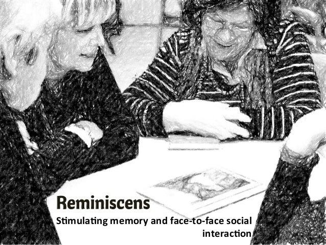 """ReminiscensS""""mula""""ng memory and face-‐to-‐face social interac""""on"""