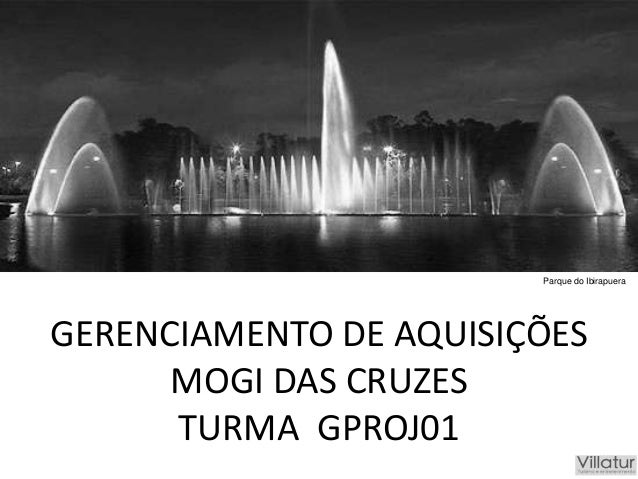 GERENCIAMENTO DE AQUISIÇÕESMOGI DAS CRUZESTURMA GPROJ01Parque do Ibirapuera