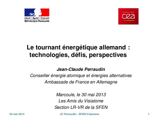 Le tournant énergétique allemand : technologies, défis, perspectives Jean-Claude Perraudin Conseiller énergie atomique et ...