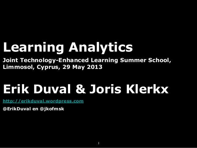 Learning AnalyticsJoint Technology-Enhanced Learning Summer School,Limmosol, Cyprus, 29 May 2013Erik Duval & Joris Klerkxh...