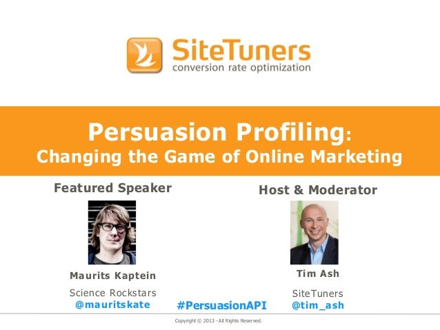 Copyright © 2013 - All Rights Reserved.Persuasion Profiling:Changing the Game of Online MarketingFeatured SpeakerMaurits K...