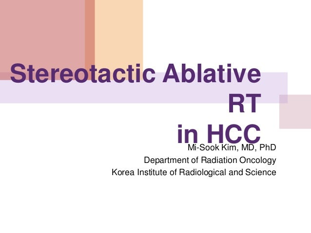 Stereotactic Ablative RT in HCCMi-Sook Kim, MD, PhD Department of Radiation Oncology Korea Institute of Radiological and S...