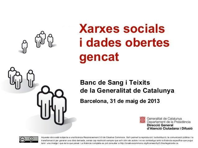 1Xarxes socialsi dades obertesgencatBanc de Sang i Teixitsde la Generalitat de CatalunyaBarcelona, 31 de maig de 2013Aques...