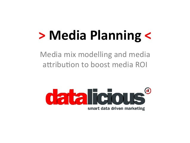 >	  Media	  Planning	  <	  Media	  mix	  modelling	  and	  media	  a-ribu1on	  to	  boost	  media	  ROI