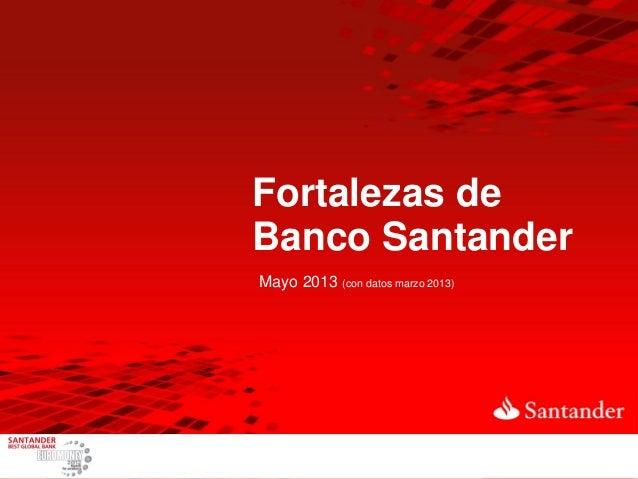 Fortalezas deBanco SantanderMayo 2013 (con datos marzo 2013)