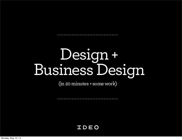 Design+BusinessDesign(in20minutes+somework)Monday, May 13, 13