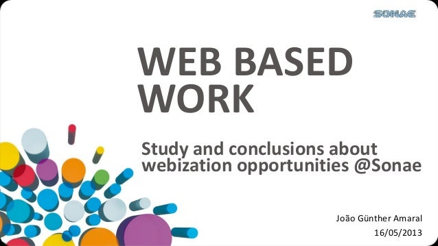WEB BASEDWORKJoão Günther Amaral16/05/2013Study and conclusions aboutwebization opportunities @Sonae