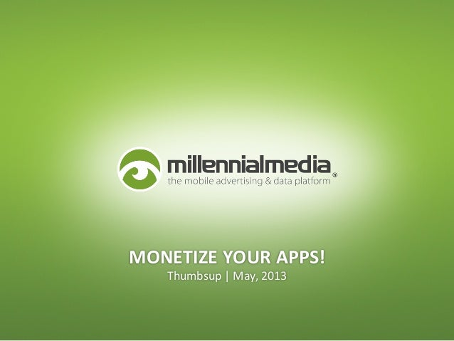 Thumbsup	  |	  May,	  2013	  MONETIZE	  YOUR	  APPS!