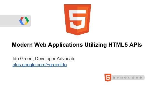 Modern Web Applications Utilizing HTML5 APIsIdo Green, Developer Advocateplus.google.com/+greenido