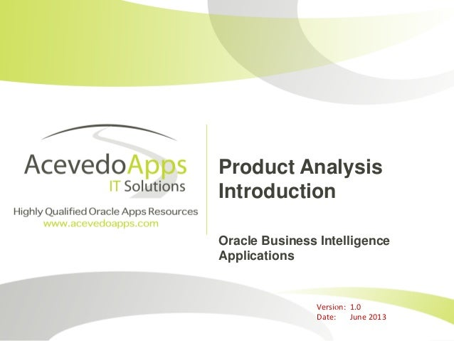 Product Analysis Introduction Oracle Business Intelligence Applications Version: 1.0 Date: June 2013
