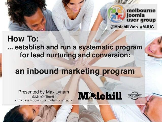 Presented by Max Lynam @MaxOnTheHill < maxlynam.com > < molehill.com.au > How To: ... establish and run a systematic progr...