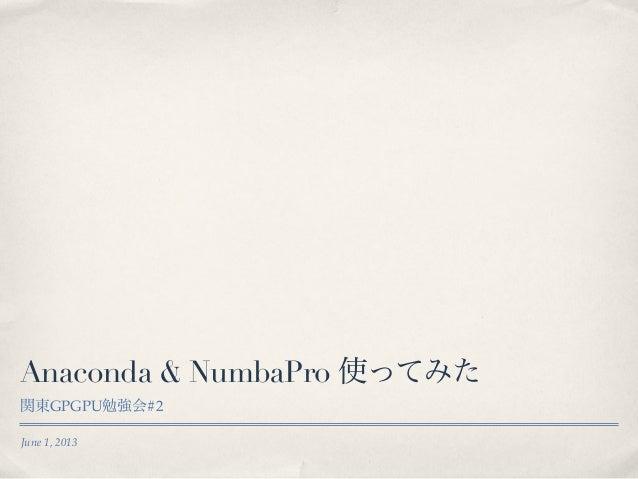 June 1, 2013Anaconda & NumbaPro 使ってみた関東GPGPU勉強会#2