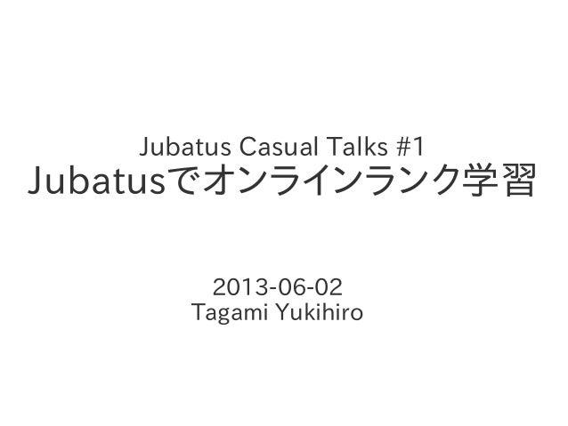 Jubatus Casual Talks #1Jubatusでオンラインランク学習2013-06-02Tagami Yukihiro