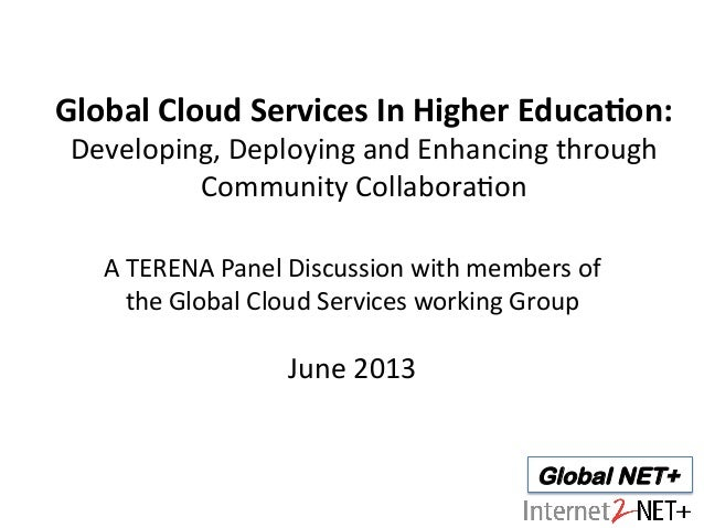 Global NET+ Global	   Cloud	   Services	   In	   Higher	   Educa7on:	    Developing,	   Deploying	   and	   Enhancing	   t...