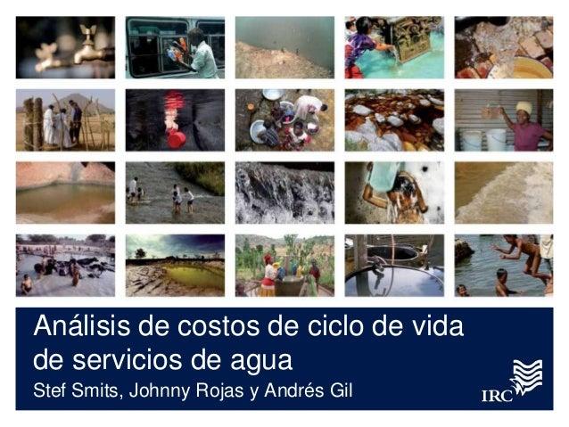 Análisis de costos de ciclo de vidade servicios de aguaStef Smits, Johnny Rojas y Andrés Gil