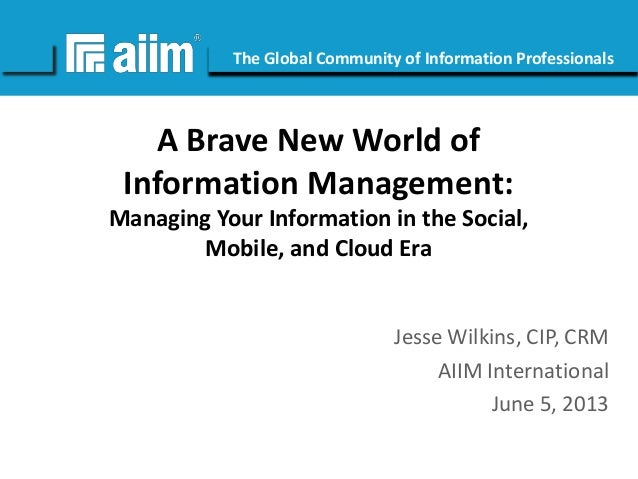#AIIM  The Global Community of Information Professionals  A Brave New World of Information Management: Managing Your Infor...