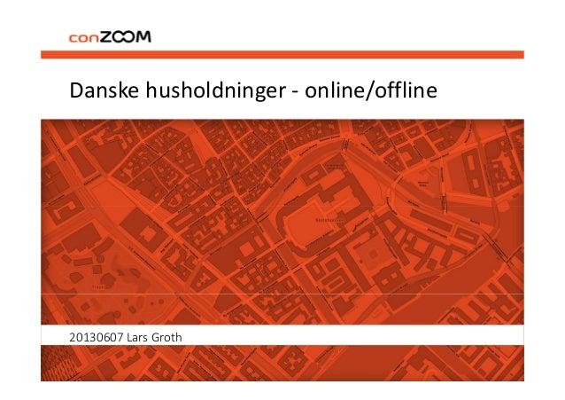 Danske husholdninger - online/offline20130607 Lars Groth