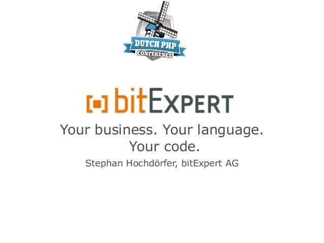 Your business. Your language.Your code.Stephan Hochdörfer, bitExpert AG