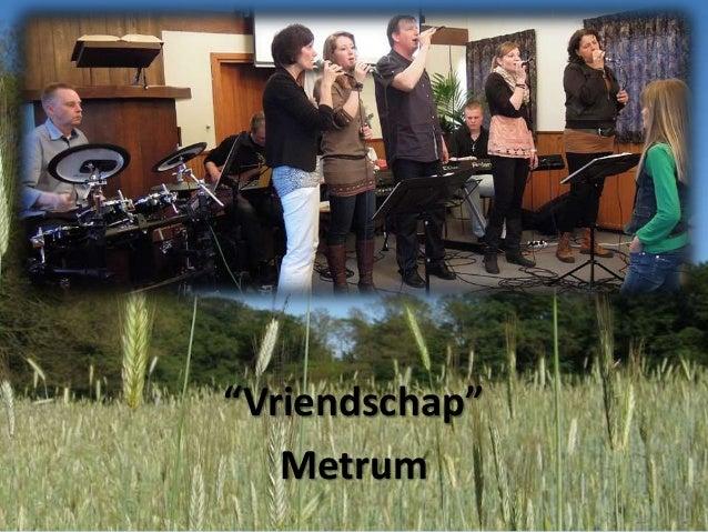 """""""Vriendschap""""Metrum"""