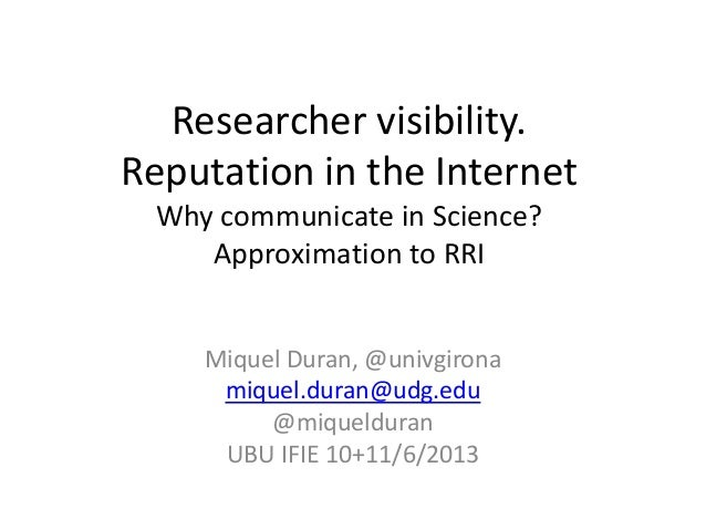 Researcher visibility.Reputation in the InternetWhy communicate in Science?Approximation to RRIMiquel Duran, @univgironami...