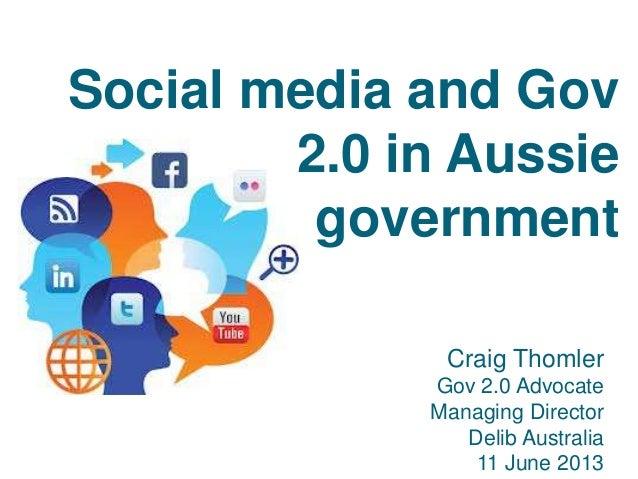Craig ThomlerGov 2.0 AdvocateManaging DirectorDelib Australia11 June 2013Social media and Gov2.0 in Aussiegovernment