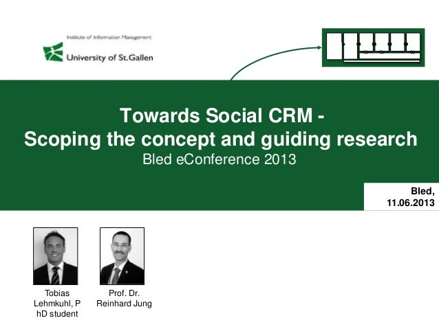 Towards Social CRM -Scoping the concept and guiding researchBled eConference 2013Prof. Dr.Reinhard JungBled,11.06.2013Tobi...