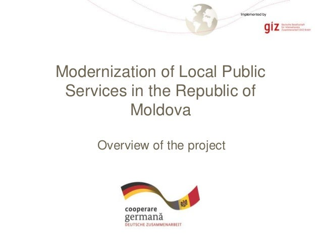 Page 1 Overview of the project Modernization of Local Public Services in the Republic of Moldova Implemented by