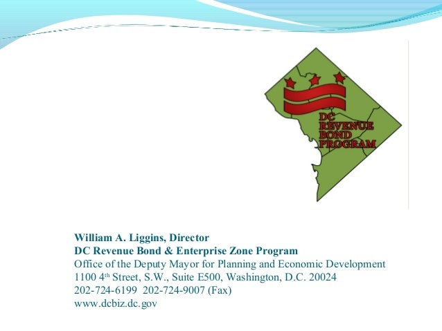 William A. Liggins, DirectorDC Revenue Bond & Enterprise Zone ProgramOffice of the Deputy Mayor for Planning and Economic ...