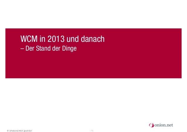 © Urheberrechtlich geschützt - 1 - WCM in 2013 und danach – Der Stand der Dinge