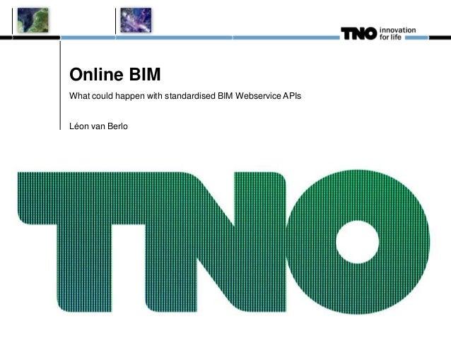 Online BIMWhat could happen with standardised BIM Webservice APIsLéon van Berlo