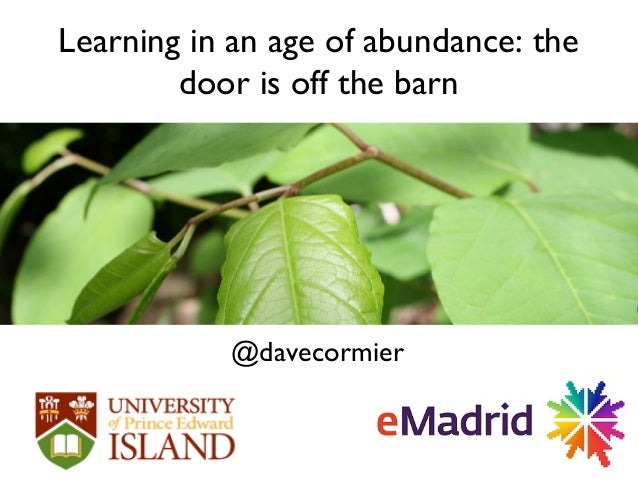 Learning in an age of abundance: thedoor is off the barn@davecormier