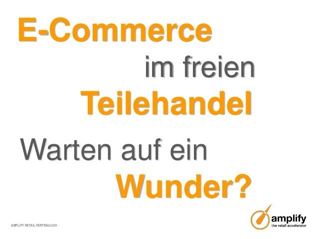 AMPLIFY RETAIL VERTRAULICHWarten auf einWunder?E-Commerceim freienTeilehandel